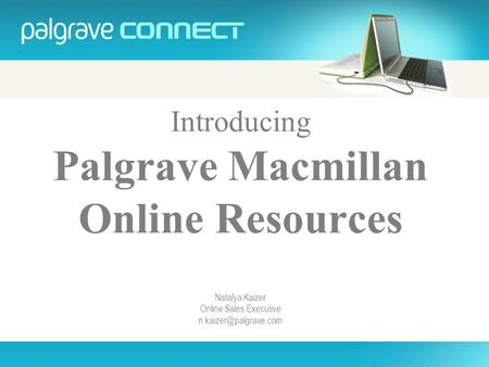 Introducing Palgrave Macmillan Online Resources Natalya Kaizer Online Sales Executive