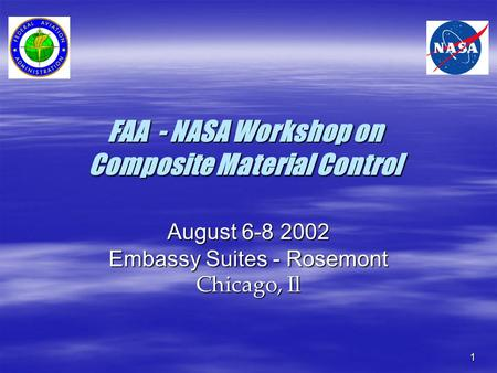 FAA - NASA Workshop on Composite Material Control August 6-8 2002 Embassy Suites - Rosemont Chicago, Il 1.