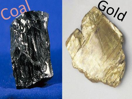 Coal Gold. What is it used for? Coal Coal in mainly used to generate electricity. Gold Gold is used for dentistry, and in some medicines. They also use.
