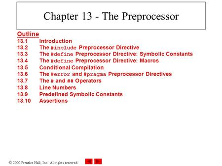  2000 Prentice Hall, Inc. All rights reserved. Chapter 13 - The Preprocessor Outline 13.1Introduction 13.2The #include Preprocessor Directive 13.3The.