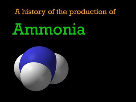 A history of the production of Ammonia. Pre-1600 Ammonia Ammonia salts have been known of for many years and the term Hammoniacus sal appears in the writings.