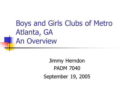 Boys and Girls Clubs of Metro Atlanta, GA An Overview Jimmy Herndon PADM 7040 September 19, 2005.