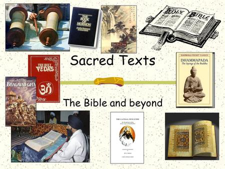 Sacred Texts The Bible and beyond. Sacred texts in all religions Torah (Judaism) Bible (Christianity) Qur'an (Islam) Book of Mormon (Latter-Day Saints)