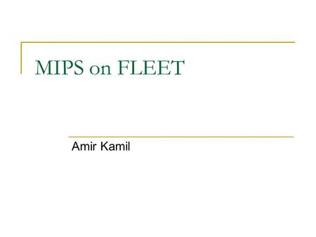 MIPS on FLEET Amir Kamil. Goals Run most MIPS assembly code on FLEET  Attempt to duplicate level of support in SPIM interpreter  MIPS assembly translated.