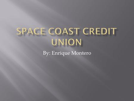 By: Enrique Montero.  Space Coast has been serving members since 1951, it is the third largest credit union in Florida and serves over 360,000 members.