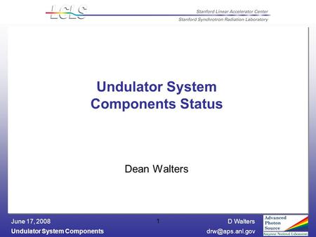 D Walters Undulator System June 17, 2008 1 Undulator System Components Status Dean Walters.