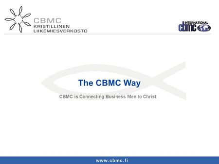 The CBMC Way CBMC is Connecting Business Men to Christ.
