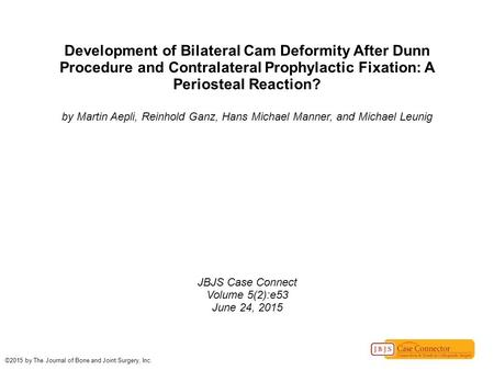 Development of Bilateral Cam Deformity After Dunn Procedure and Contralateral Prophylactic Fixation: A Periosteal Reaction? by Martin Aepli, Reinhold Ganz,