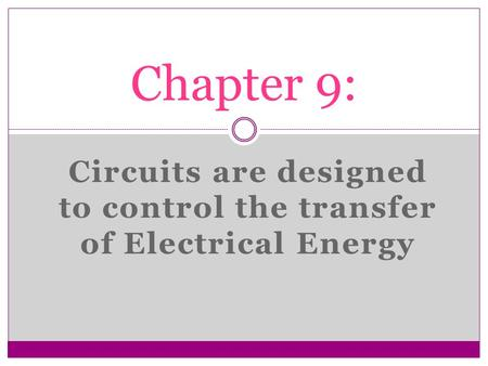 Circuits are designed to control the transfer of Electrical Energy