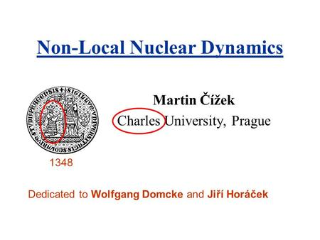 Martin Čížek Charles University, Prague Non-Local Nuclear Dynamics Dedicated to Wolfgang Domcke and Jiří Horáček 1348.