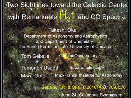 Two Sightlines toward the Galactic Center with Remarkable H 3 + and CO Spectra Takeshi Oka Department of Astronomy and Astrophysics and Department of Chemistry,
