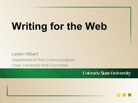 Writing for the Web Leslie Hilbert Department of Web Communications Chair, University Web Committee.