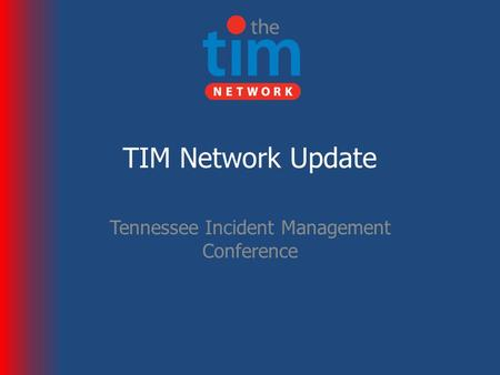 TIM Network Update Tennessee Incident Management Conference.