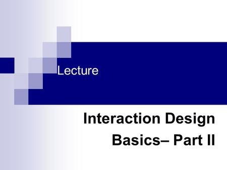 Lecture Interaction Design Basics– Part II. Today's Outline Basic principles Grouping, structure, order Alignment Use of white space.
