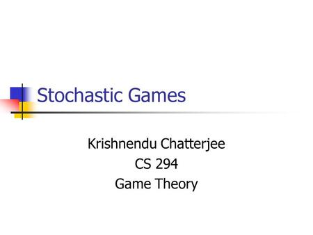 Stochastic Games Krishnendu Chatterjee CS 294 Game Theory.