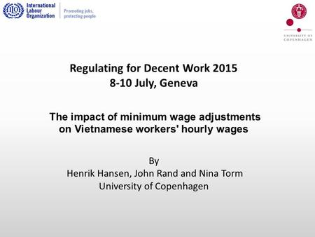 Regulating for Decent Work 2015 8-10 July, Geneva The impact of minimum wage adjustments on Vietnamese workers' hourly wages By Henrik Hansen, John Rand.