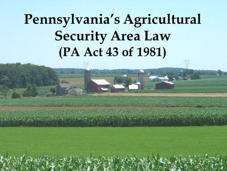 Pennsylvania's Agricultural Security Area Law (PA Act 43 of 1981)