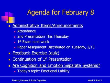 Reason, Passion, & Social CognitionWeek 4, Part 1 Agenda for February 8 Administrative Items/Announcements Attendance 2nd Presentation This Thursday 1.