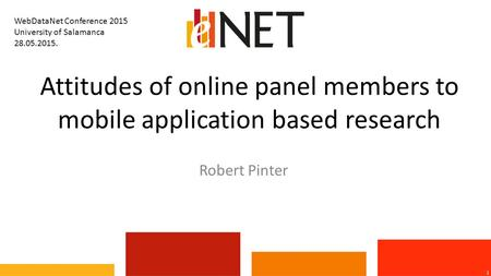 Attitudes of online panel members to mobile application based research 1 Robert Pinter WebDataNet Conference 2015 University of Salamanca 28.05.2015.