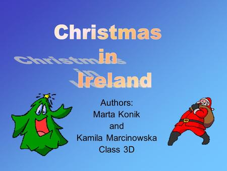 Authors: Marta Konik and Kamila Marcinowska Class 3D.