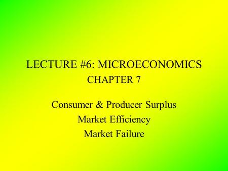 LECTURE #6: MICROECONOMICS CHAPTER 7
