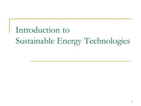 1 Introduction to Sustainable Energy Technologies.