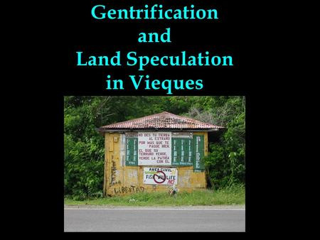 Gentrification and Land Speculation in Vieques. What Is Gentrification? Defined as the restoration and upgrading of deteriorated urban property by middle-class.