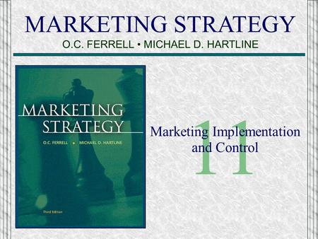 MARKETING STRATEGY O.C. FERRELL MICHAEL D. HARTLINE 11 Marketing Implementation and Control.