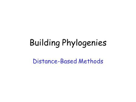 Building Phylogenies Distance-Based Methods. Methods Distance-based Parsimony Maximum likelihood.