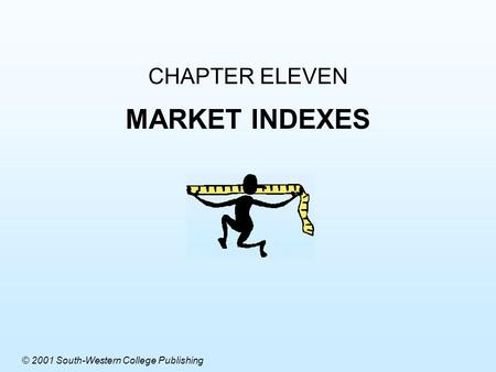 CHAPTER ELEVEN MARKET INDEXES © 2001 South-Western College Publishing.