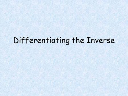 Differentiating the Inverse. Objectives Students will be able to Calculate the inverse of a function. Determine if a function has an inverse. Differentiate.