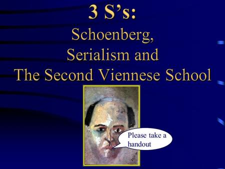 Please take a handout. Listening Quiz: A. Piano Work by Arnold Schoenberg? B. That crazy Saunders playing random notes?
