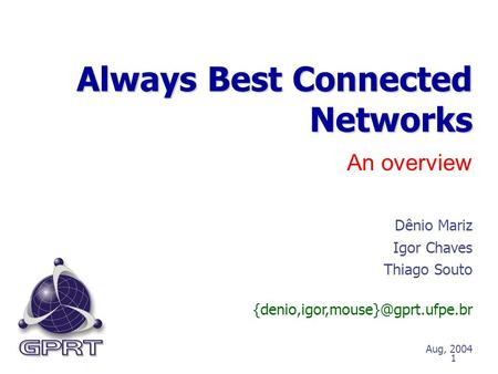 1 An overview Always Best Connected Networks Dênio Mariz Igor Chaves Thiago Souto Aug, 2004.