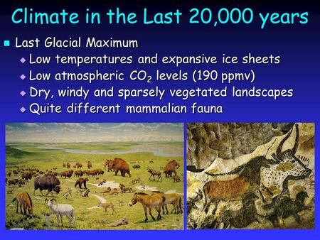 Climate in the Last 20,000 years Last Glacial Maximum Last Glacial Maximum  Low temperatures and expansive ice sheets  Low atmospheric CO 2 levels (190.
