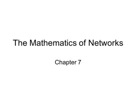 The Mathematics of Networks Chapter 7. Trees A tree is a graph that –Is connected –Has no circuits Tree.