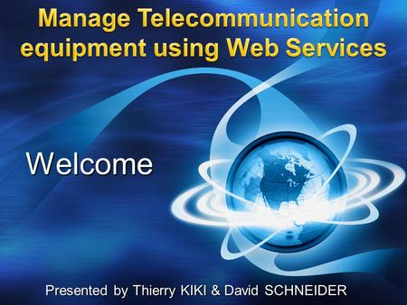 Welcome Presented by Thierry KIKI & David SCHNEIDER.