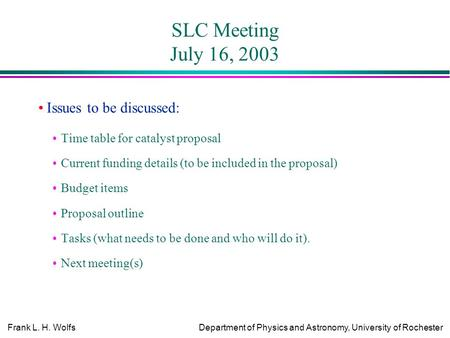 Frank L. H. WolfsDepartment of Physics and Astronomy, University of Rochester SLC Meeting July 16, 2003 Issues to be discussed: Time table for catalyst.