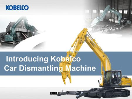 Introducing Kobelco Car Dismantling Machine