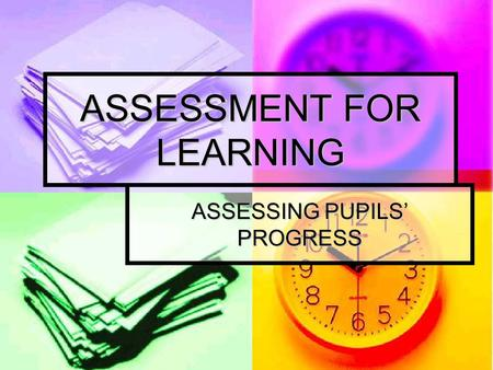 ASSESSMENT FOR LEARNING ASSESSING PUPILS' PROGRESS.