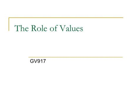 The Role of Values GV917. Core Beliefs and Values The US research suggests that there are fundamental values underlying American public opinion For example,