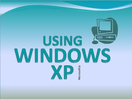 WINDOWS XP BACKNEXTEND 1-1 LINKS TO OBJECTIVES Starting Windows Using the Taskbar, opening & switching programs Using the Taskbar, opening & switching.