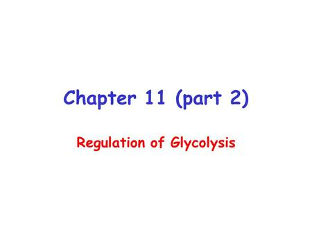 Chapter 11 (part 2) Regulation of Glycolysis. Lactate formation.