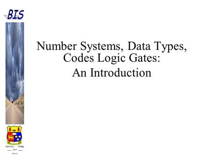 University College Cork IRELAND Number Systems, Data Types, Codes Logic Gates: An Introduction.