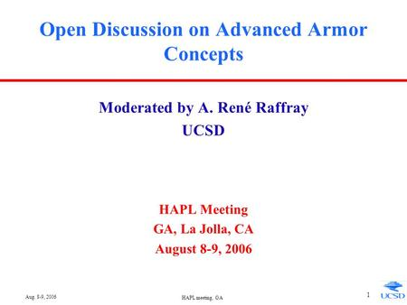 Aug. 8-9, 2006 HAPL meeting, GA 1 Open Discussion on Advanced Armor Concepts Moderated by A. René Raffray UCSD HAPL Meeting GA, La Jolla, CA August 8-9,