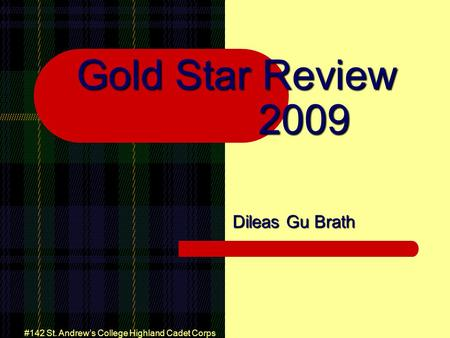 #142 St. Andrew's College Highland Cadet Corps Gold Star Review 2009 Dileas Gu Brath.