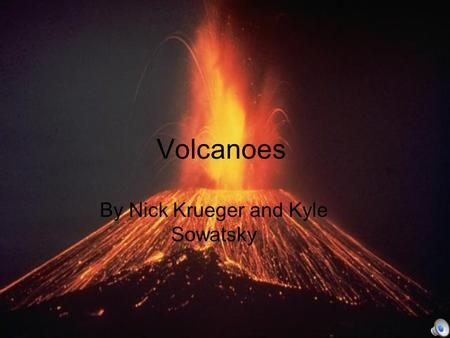 Volcanoes By Nick Krueger and Kyle Sowatsky Mt. Saint Helens Mt. Saint Helens was one of the worst eruptions in history! Before the eruption.
