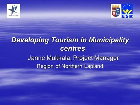 Developing Tourism in Municipality centres Janne Mukkala, Project Manager Region of Northern Lapland.