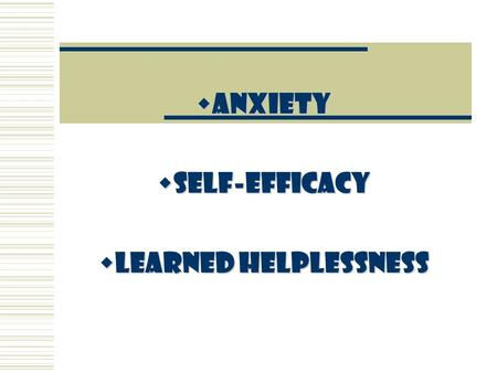  ANXIETY  SELF-EFFICACY  LEARNED HELPLESSNESS.