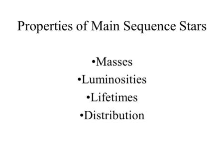 Properties of Main Sequence Stars Masses Luminosities Lifetimes Distribution.