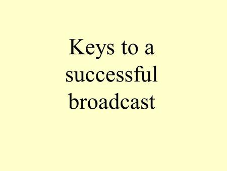 Keys to a successful broadcast. Writing a script A broadcasting script is less formal than a newspaper article A newspaper article is written to be read,